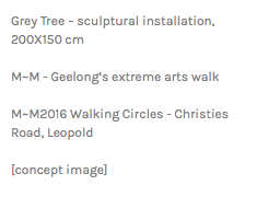 Grey Tree – sculptural installation, 200X150 cm M~M - Geelong's extreme arts walk M~M2016 Walking Circles - Christies Road, Leopold [concept image]