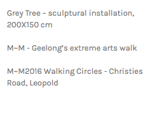 Grey Tree – sculptural installation, 200X150 cm M~M - Geelong's extreme arts walk M~M2016 Walking Circles - Christies Road, Leopold