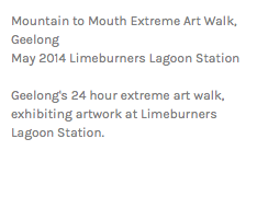 Mountain to Mouth Extreme Art Walk, Geelong May 2014 Limeburners Lagoon Station Geelong's 24 hour extreme art walk, exhibiting artwork at Limeburners Lagoon Station.
